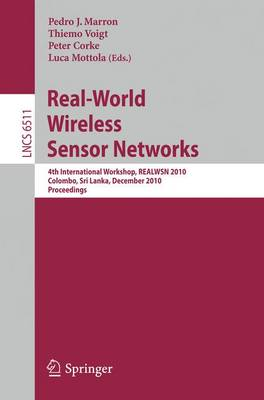 Real-World Wireless Sensor Networks: 4th International Workshop, REALWSN 2010, Colombo, Sri Lanka, December 16-17, 2010, Proceedings - Computer Communication Networks and Telecommunications 6511 (Paperback)