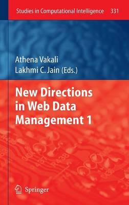 New Directions in Web Data Management 1 - Studies in Computational Intelligence 331 (Hardback)