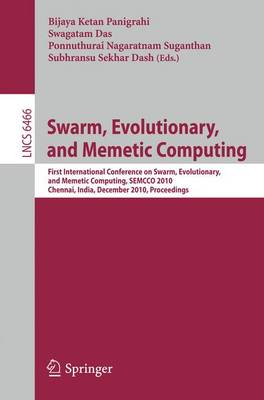 Swarm, Evolutionary, and Memetic Computing: First International Conference on Swarm, Evolutionary, and Memetic Computing, SEMCCO 2010, Chennai, India, December 16-18, 2010, Proceedings - Theoretical Computer Science and General Issues 6466 (Paperback)