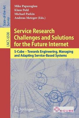 Service Research Challenges and Solutions for the Future Internet: S-Cube - Towards Engineering, Managing and Adapting Service-Based Systems - Computer Communication Networks and Telecommunications 6500 (Paperback)