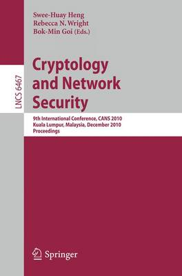 Cryptology and Network Security: 9th International Conference, CANS 2010, Kuala Lumpur, Malaysia, December 12-14, 2010, Proceedings - Security and Cryptology 6467 (Paperback)