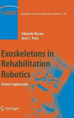 Exoskeletons in Rehabilitation Robotics: Tremor Suppression - Springer Tracts in Advanced Robotics 69 (Hardback)