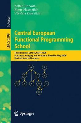 Central European Functional Programming School: Third Summer School, CEFP 2009, Budapest, Hungary, May 21-23, 2009 and Komarno, Slovakia, May 25-30, 2009, Revised Selected Lectures - Theoretical Computer Science and General Issues 6299 (Paperback)
