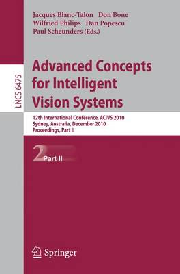 Advanced Concepts for Intelligent Vision Systems: 12th International Conference, ACIVS 2010, Sydney, Australia, December 13-16, 2010, Proceedings, Part II - Lecture Notes in Computer Science 6475 (Paperback)