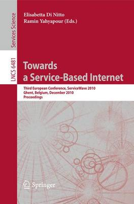 Towards a Service-Based Internet: Third European Conference, ServiceWave 2010, Ghent, Belgium, December 13-15, 2010, Proceedings - Lecture Notes in Computer Science 6481 (Paperback)