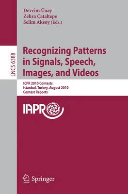 Recognizing Patterns in Signals, Speech, Images, and Videos: ICPR 2010 Contents, Istanbul, Turkey, August 23-26, 2010, Contest Reports - Image Processing, Computer Vision, Pattern Recognition, and Graphics 6388 (Paperback)