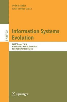 Information Systems Evolution: CAiSE Forum 2010, Hammamet, Tunisia, June 7-9, 2010, Selected Extended Papers - Lecture Notes in Business Information Processing 72 (Paperback)