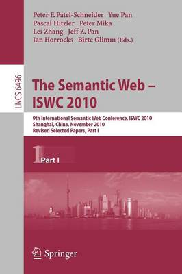 The Semantic Web - ISWC 2010: 9th International Semantic Web Conference, ISWC 2010, Shanghai, China, November 7-11, 2010, Revised Selected Papers, Part I - Information Systems and Applications, incl. Internet/Web, and HCI 6496 (Paperback)