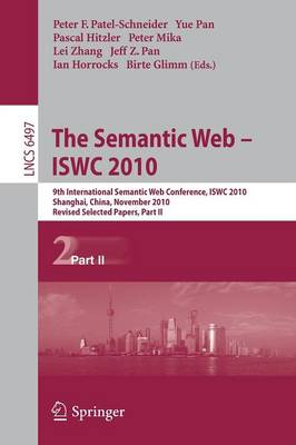 The Semantic Web - ISWC 2010: 9th International Semantic Web Conference, ISWC 2010, Shanghai, China, November 7-11, 2010, Revised Selected Papers, Part II - Information Systems and Applications, incl. Internet/Web, and HCI 6497 (Paperback)