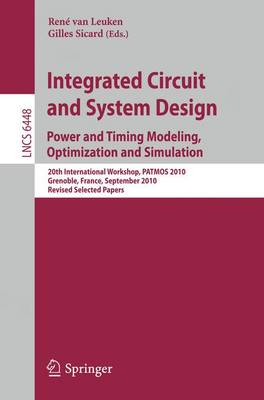 Integrated Circuit and System Design. Power and Timing Modeling, Optimization, and Simulation: 20th International Workshop, PATMOS 2010, Grenoble, France, September 7-10, 2010, Revised Selected Papers - Lecture Notes in Computer Science 6448 (Paperback)
