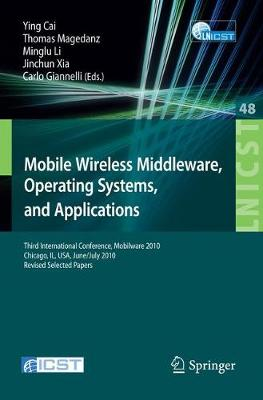 Mobile Wireless Middleware, Operating Systems, and Applications: Third International Conference, Mobilware 2010, Chicago, IL, USA, June 30 - July 2, 2010, Revised Selected Papers - Lecture Notes of the Institute for Computer Sciences, Social Informatics and Telecommunications Engineering 48 (Paperback)