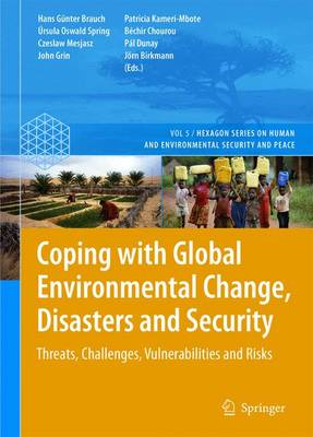 Coping with Global Environmental Change, Disasters and Security: Threats, Challenges, Vulnerabilities and Risks - Hexagon Series on Human and Environmental Security and Peace 5 (Hardback)