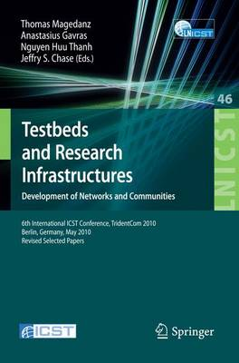 Testbeds and Research Infrastructures, Development of Networks and Communities: 6th International ICST Conference, TridentCom 2010, Berlin, Germany, May 18-20, 2010, Revised Selected Papers - Lecture Notes of the Institute for Computer Sciences, Social Informatics and Telecommunications Engineering 46 (Paperback)
