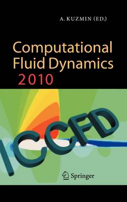 Computational Fluid Dynamics 2010: Proceedings of the Sixth International Conference on Computational Fluid Dynamics, ICCFD6, St Petersburg, Russia, on July 12-16, 2010 (Hardback)