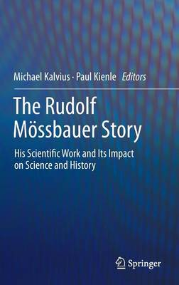 The Rudolf Moessbauer Story: His Scientific Work and Its Impact on Science and History (Hardback)