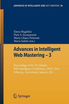 Advances in Intelligent Web Mastering - 3: Proceedings of the 7th Atlantic Web Intelligence Conference, AWIC 2011, Fribourg, Switzerland, January, 2011 - Advances in Intelligent and Soft Computing 86 (Paperback)
