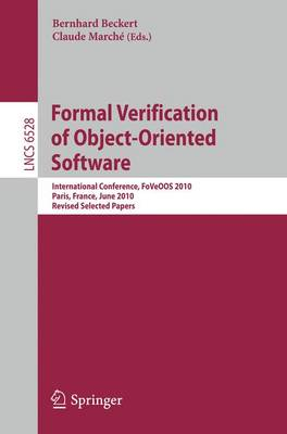 Formal Verification of Object-Oriented Software: International Conference, FoVeOOS 2010, Paris, France, June 28-30, 2010, Revised Selected Papers - Lecture Notes in Computer Science 6528 (Paperback)