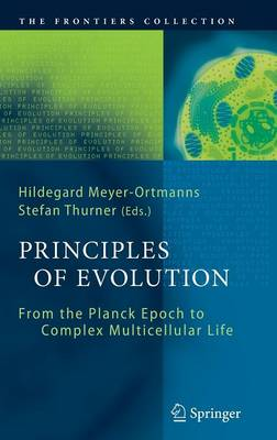 Principles of Evolution: From the Planck Epoch to Complex Multicellular Life - The Frontiers Collection (Hardback)