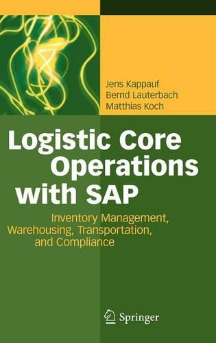 Logistic Core Operations with SAP: Inventory Management, Warehousing, Transportation, and Compliance (Hardback)