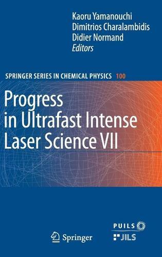 Progress in Ultrafast Intense Laser Science VII - Progress in Ultrafast Intense Laser Science 100 (Hardback)