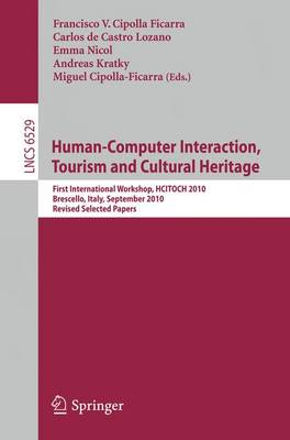 Human Computer Interaction, Tourism and Cultural Heritage: First International Workshop, HCITOCH 2010, Brescello, Italy, September 7-8, 2010 Revised Selected Papers - Information Systems and Applications, incl. Internet/Web, and HCI 6529 (Paperback)