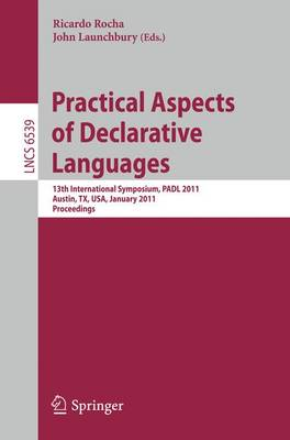 Practical Aspects of Declarative Languages: 13th International Symposium, PADL 2011, Austin, TX, USA, January 24-25, 2011. Proceedings - Programming and Software Engineering 6539 (Paperback)