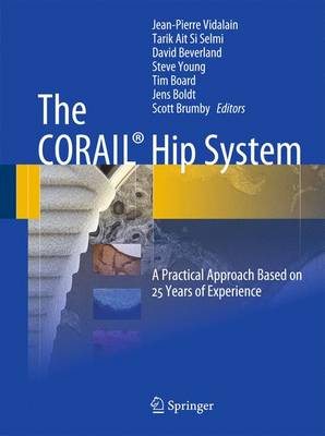 The CORAIL (R) Hip System: A Practical Approach Based on 25 Years of Experience (Hardback)