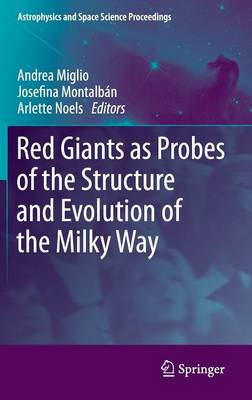 Red Giants as Probes of the Structure and Evolution of the Milky Way - Astrophysics and Space Science Proceedings (Hardback)