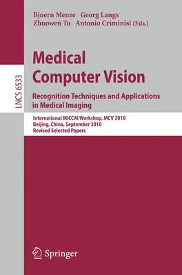 Medical Computer Vision: Recognition Techniques and Applications in Medical Imaging - Image Processing, Computer Vision, Pattern Recognition, and Graphics 6533 (Paperback)