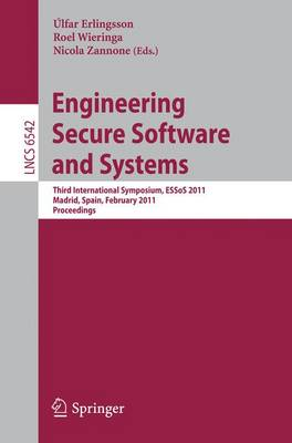 Engineering Secure Software and Systems: Third International Symposium, ESSoS 2011, Madrid, Spain, February 9-10, 2011, Proceedings - Security and Cryptology 6542 (Paperback)