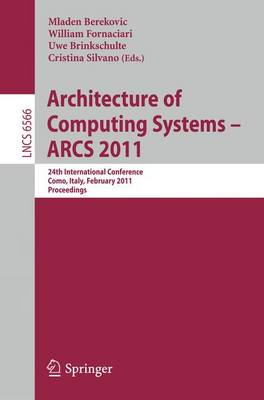 Architecture of Computing Systems - ARCS 2011: 24th International Conference, Lake Como, Italy, February 24-25, 2011. Proceedings - Theoretical Computer Science and General Issues 6566 (Paperback)