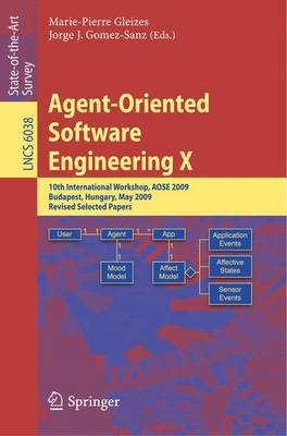 Agent-Oriented Software Engineering X: 10th International Workshop, AOSE 2009, Budapest, Hungary, May 11-12, 2009, Revised Selected Papers - Lecture Notes in Computer Science 6038 (Paperback)