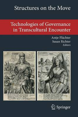 Structures on the Move: Technologies of Governance in Transcultural Encounter - Transcultural Research - Heidelberg Studies on Asia and Europe in a Global Context (Paperback)