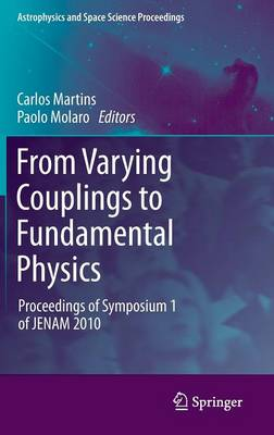 From Varying Couplings to Fundamental Physics: Proceedings of Symposium 1 of JENAM 2010 - Astrophysics and Space Science Proceedings (Hardback)
