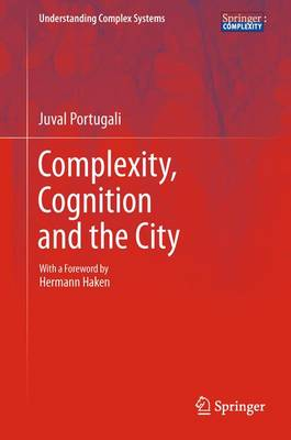 Complexity, Cognition and the City - Understanding Complex Systems (Hardback)