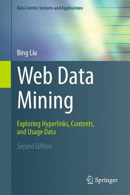 Web Data Mining: Exploring Hyperlinks, Contents, and Usage Data - Data-Centric Systems and Applications (Hardback)