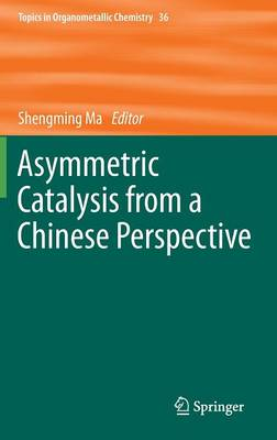 Asymmetric Catalysis from a Chinese Perspective - Topics in Organometallic Chemistry 36 (Hardback)