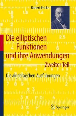 Die Elliptischen Funktionen Und Ihre Anwendungen: Zweiter Teil: Die Algebraischen Ausf hrungen (Paperback)
