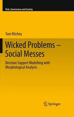 Wicked Problems - Social Messes: Decision Support Modelling with Morphological Analysis - Risk, Governance and Society 17 (Hardback)