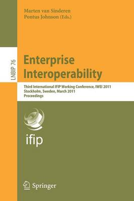 Enterprise Interoperability: Third International IFIP Working Conference, IWEI 2011, Stockholm, Sweden, March 23-24, 2011, Proceedings - Lecture Notes in Business Information Processing 76 (Paperback)
