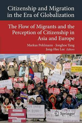Citizenship and Migration in the Era of Globalization: The Flow of Migrants and the Perception of Citizenship in Asia and Europe - Transcultural Research - Heidelberg Studies on Asia and Europe in a Global Context (Paperback)