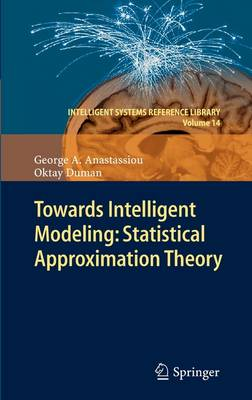 Towards Intelligent Modeling: Statistical Approximation Theory - Intelligent Systems Reference Library 14 (Hardback)
