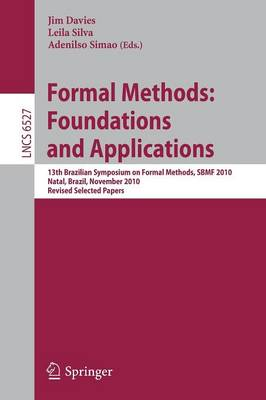 Formal Methods: Foundations and Applications: 13th Brazilian Symposium on Formal Methods, SBMF 2010, Natal, Brazil, November 8-11, 2010, Revised Selected Papers - Lecture Notes in Computer Science 6527 (Paperback)