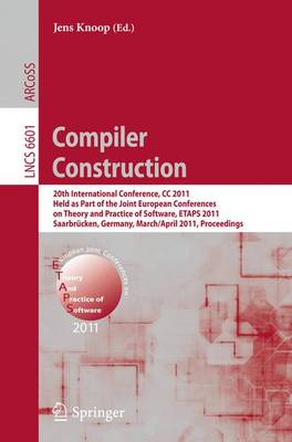 Compiler Construction: 20th International Conference, CC 2011, Held as Part of the Joint European Conference on Theory and Practice of Software, ETAPS 2011, Saarbrucken, Germany, March 26--April 3, 2011, Proceedings - Theoretical Computer Science and General Issues 6601 (Paperback)