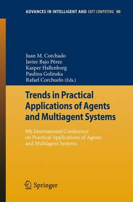 Trends in Practical Applications of Agents and Multiagent Systems: 9th International Conference on Practical Applications of Agents and Multiagent Systems - Advances in Intelligent and Soft Computing 90 (Paperback)