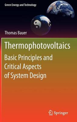 Thermophotovoltaics: Basic Principles and Critical Aspects of System Design - Green Energy and Technology (Hardback)