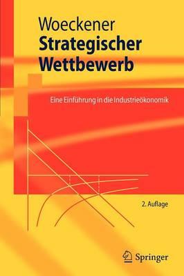 Strategischer Wettbewerb: Eine Einfuhrung in Die Industrieokonomik - Springer-Lehrbuch (Paperback)