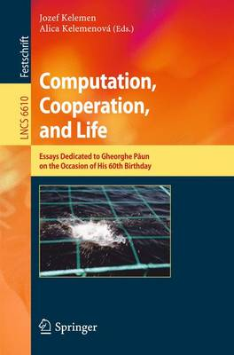 Computation, Cooperation, and Life: Essays Dedicated to Gheorghe Paun on the Occasion of His 60th Birthday - Theoretical Computer Science and General Issues 6610 (Paperback)