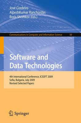 Software and Data Technologies: 4th International Conference, ICSOFT 2009, Sofia, Bulgaria, July 26-29, 2009. Revised Selected Papers - Communications in Computer and Information Science 50 (Paperback)
