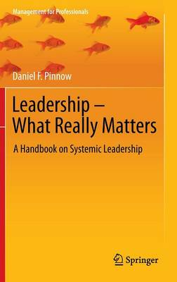Leadership - What Really Matters: A Handbook on Systemic Leadership - Management for Professionals (Hardback)